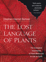 The Lost Language of Plants, Stephen Harrod Buhner