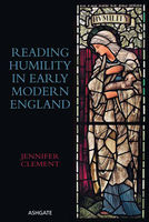 Reading Humility in Early Modern England, Jennifer Clement