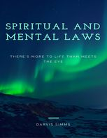 Spiritual and Mental Laws – There's More to Life Than Meets the Eye, Darvis Simms