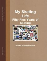 My Skating Life: Fifty Plus Years of Skating, Jo Ann Schneider Farris