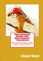 Best Paleo Desserts: Grain Free Paleo Dessert Recipes, Grain Free Paleo Muffins, Grain Free Paleo Cupcakes, Dairy Free Paleo Smoothies & Dairy Free Paleo Pudding + Paleo Is Like You, Ginger Wood