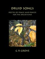 Druid Songs: Poetry of Prayer and Praise for the Druid Kind, G.R.Grove
