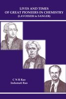 Lives and Times of Great Pioneers in Chemistry, C.N.R Rao, Indumati Rao