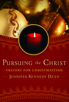 Pursuing the Christ, Jennifer Kennedy Dean