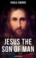 JESUS THE SON OF MAN (Illustrated Edition), Kahlil Gibran