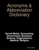 Acronyms & Abbreviation Dictionary: Social Media, Accounting, Government, Business, Science, Organizations, Medical, Religion, Julien Coallier