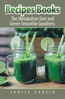 Recipes Books: The Metabolism Diet and Green Smoothie Goodness, Janice Garcia, Judy Cooper