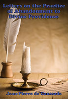 Letters on the Practice of Abandonment to Divine Providence, Jean-Pierre de Caussade, S.J.