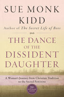 The Dance of the Dissident Daughter, Sue Monk Kidd