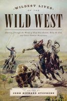 Wildest Lives of the Wild West, John Stephens