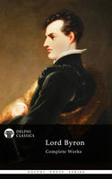 Complete Works of Lord Byron (Delphi Classics), Lord George Gordon Byron