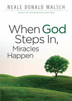 When God Steps In, Miracles Happen, Neale Donald Walsch