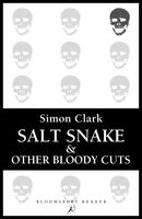 Salt Snake and Other Bloody Cuts, Simon Clark
