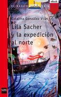 Lila Sacher y la expedición al norte (eBook-ePub), Catalina González Vilar