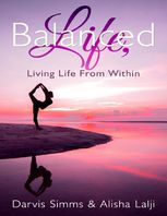 Balanced Life Living Life from Within, Alisha Lalji, Darvis Simms