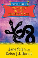 Odysseus in the Serpent Maze, JANE YOLEN, Robert Harris