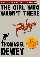 Mac Detective Series 08: The Girl Who Wasn't There, Thomas B.Dewey