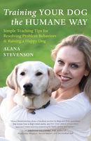 Training Your Dog the Humane Way, Alana Stevenson