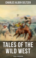 Tales of the Wild West – 12 Novels in One Edition, Charles Alden Seltzer