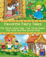 Favorite Fairy Tales (The Three Little Pigs, The Three Bears, The Wolf and the Seven Kids), Jacob Grimm, Joseph Jacobs, Robert Southey, Wilhelm Grimm