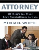 Attorney: 10 Things You Must Know About Attorney Services, Michael White