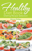 Healthy Diet Book: Dieting Recipe Selection, Cassandra Wise, Minnie Phillips