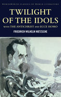 Twilight of the Idols with The Antichrist and Ecce Homo, Friedrich Nietzsche, Tom Griffith