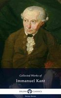 Delphi Collected Works of Immanuel Kant (Illustrated), Immanuel Kant