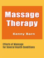 Massage Therapy: Effects of Massage for Several Health Conditions, Kenny Barn