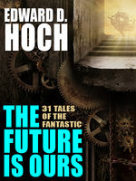 Future Is Ours: The Collected Science Fiction of Edward D. Hoch, Edward D.Hoch