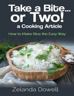Take a Bite…or Two! a Cooking Article: How to Make Rice the Easy Way, Zelanda Dowell