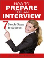 How to Prepare for an Interview – 7 Simple Steps to Success, D.K Anderson