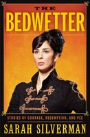 The Bedwetter: Stories of Courage, Redemption, and Pee, Sarah Silverman
