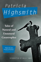 Tales of Natural and Unnatural Catastrophes, Patricia Highsmith