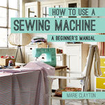 How to Use a Sewing Machine, Marie Clayton