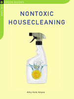 Nontoxic Housecleaning, Amy Kolb Noyes