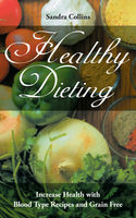 Healthy Dieting: Increase Health with Blood Type Recipes and Grain Free, Rachel Roberts, Sandra Collins