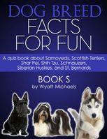 Dog Breed Facts for Fun! Book S, Wyatt Michaels