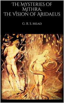 The Mysteries of Mithra, The Vision of Aridaeus, G.R.S.Mead