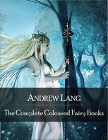 The Complete Coloured Fairy Books: Blue, Red, Green, Yellow, Pink, Grey, Violet, Crimson, Brown, Orange, Olive, Lilac, Rose Fairy Book – Hundreds of Beautifull Fairy Tales – Little Red Riding Hood, Snowhite, Beauty and the Beast and Many Many More, Andrew Lang