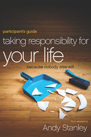 Taking Responsibility for Your Life Participant's Guide, Andy Stanley