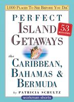 Perfect Island Getaways from 1,000 Places to See Before You Die, Patricia Schultz