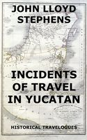 Incidents Of Travel In Yucatan, John Stephens