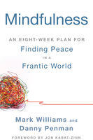 Mindfulness: An Eight-Week Plan for Finding Peace in a Frantic World, Mark Williams