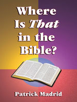 Where is THAT in the Bible?, Patrick Madrid