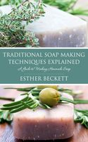 Traditional Soap Making Techniques Explained, Esther Beckett