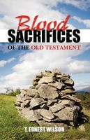 Blood Sacrifices Of The Old Testament, T Ernest Wilson