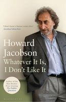 Whatever It Is, I Don't Like It, Howard Jacobson