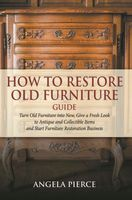 How to Restore Old Furniture Guide, Angela Pierce
