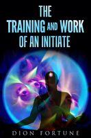 The training and work of an initiate, Dion Fortune